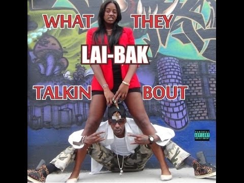 Lai-Bak – What They Talkin Bout: Music
