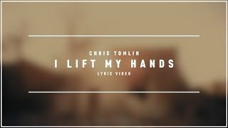 CHRIS TOMLIN - I Lift my Hands (Lyric Video)