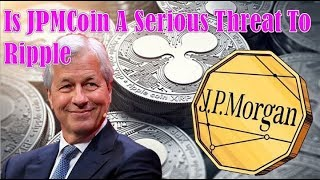 URGENT! Is JPMCoin A Serious Threat To Ripple ?