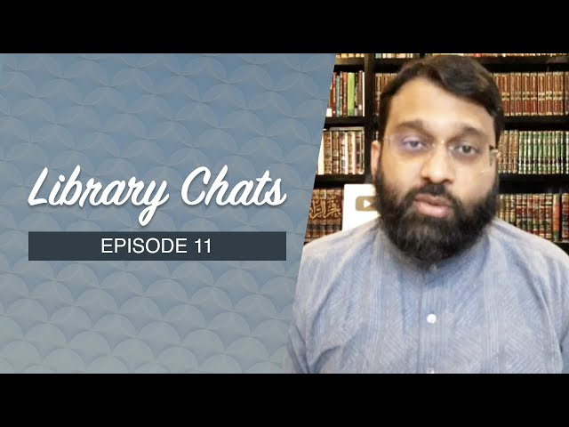 Dr. Yasir Qadhi Library Chat #11