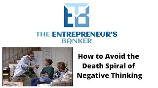 How to Avoid the Death Spiral of Negative Thinking