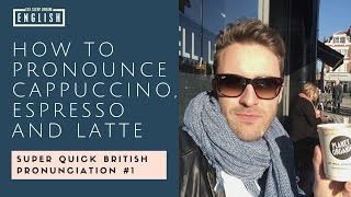 How to pronounce Cappuccino, Latte and Espresso in English