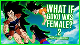 WHAT IF GOKU WAS FEMALE? PART 2 | Dragonball Discussion