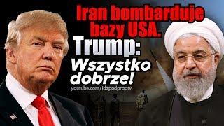 Iran bombarduje bazy USA. Trump: Wszystko dobrze! IDŹ POD PRĄD NA ŻYWO 2020.01.08