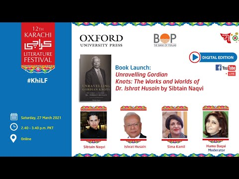 Book Launch: Unravelling Gordian Knots: The Works and Worlds of Dr. Ishrat Husain by Sibtain Naqvi, moderated by Dr. Huma Baqai|  27March, 2021