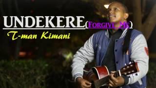 T-man Kimani/ Undekere(Forgive me)