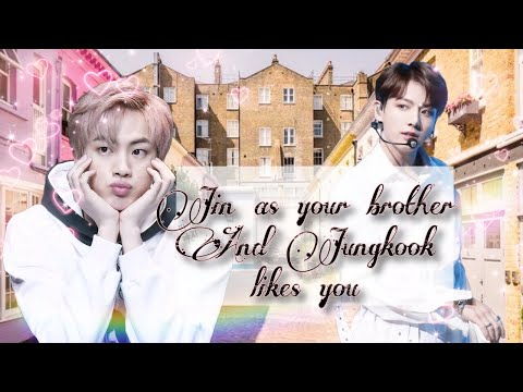 Video [bts~jungkook] Jin As Your Brother And Jungkook Likes You [bts