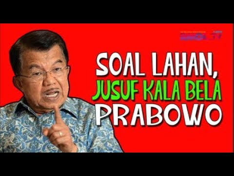 Soal Lahan, Jusuf Kalla Bela Prabowo