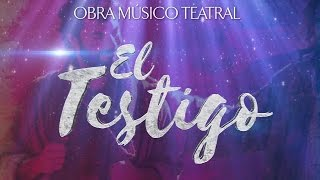 "Obra Músico Teatral ""El Testigo"""