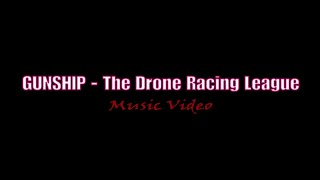 GUNSHIP - The Drone Racing League [Music Video]