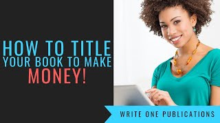 How To Title Your Book To Make Money!