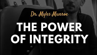 Dr. Myles Munroe: The Power of Integrity