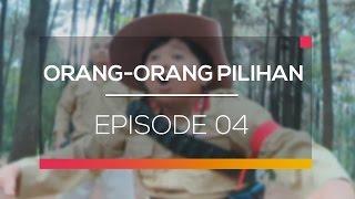 Orang-Orang Pilihan - Episode 04