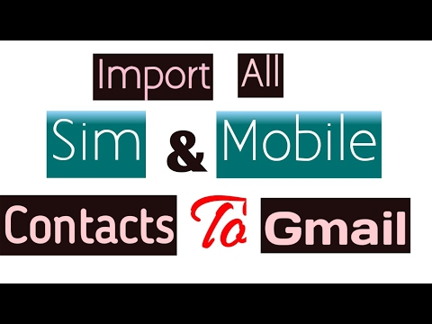 how to import all sim contacts and mobile contacts to gmail account