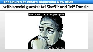 The Church Of What's Happening Now: #629 - Ari Shaffir and Jeff Tomsic
