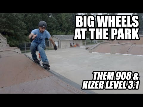 Big Wheels at the Skate Park - Them 908s with Kizer Level 3.1