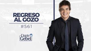 Dante Gebel #561   Regreso al gozo
