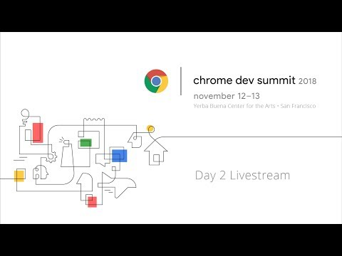 Chrome Dev Summit 2018 - Day 2 Livestream