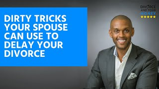 Dirty Tricks Your Spouse Can Use to Delay Your Divorce