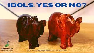Idols. Yes or No? Exodus 20:4-6