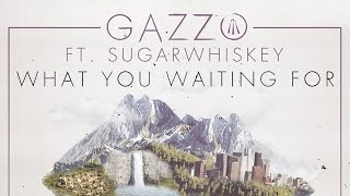 Gazzo - What You Waiting For ft SUGARWHISKY