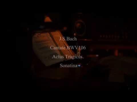 J.S.Bach Cantate BWV106 Actus Tragicus. Sonatina.