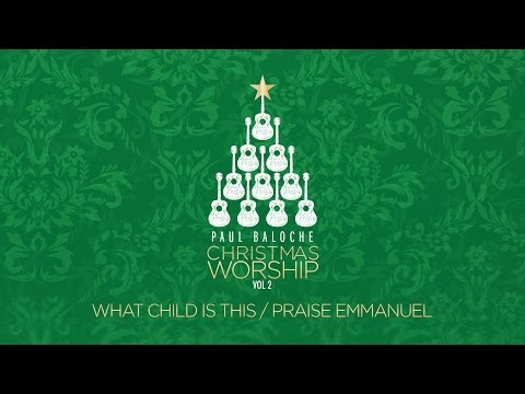 """What Child Is This/Praise Emmanuel"" From Paul Baloche (OFFICIAL LYRIC VIDEO) Mp3"