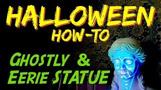 DIY Halloween SFX Prop & How-To   GHOSTLY STATUE