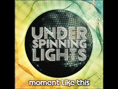 Under Spinning Lights- Moment Like This (NEW SINGLE PREVIEW)