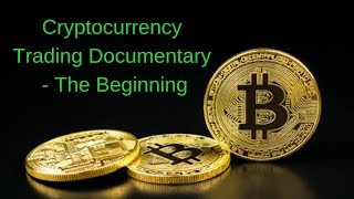 Cryptocurrency Trading Documentary - The Beginning