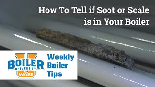 How To Tell if Soot or Scale is in Your Boiler - Weekly Boiler Tips