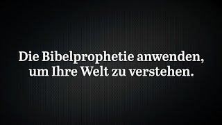 Die Bibelprophetie anwenden, um Ihre Welt zu verstehen