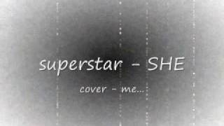 Superstar SHE cover by me