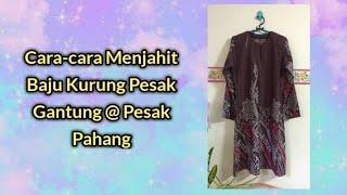 Cara Menjahit Baju Kurung Pesak Gantung/Baju Kurung Pesak Pahang