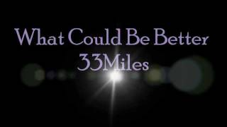 33Miles -What Could Be Better- Lyrics