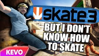 Skate 3 but I don't know how to skate