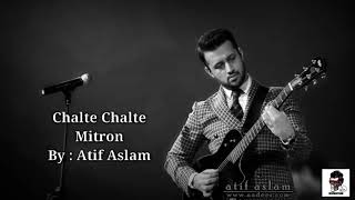 Chalte Chalte by Atif Aslam New Song 2018 | #HA