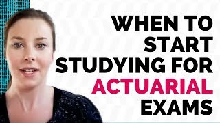 When to start studying for actuarial exams