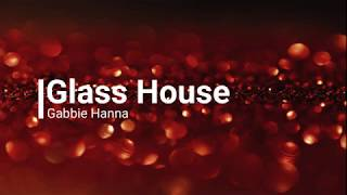 Gabbie Hanna - Glass House // Lyrics