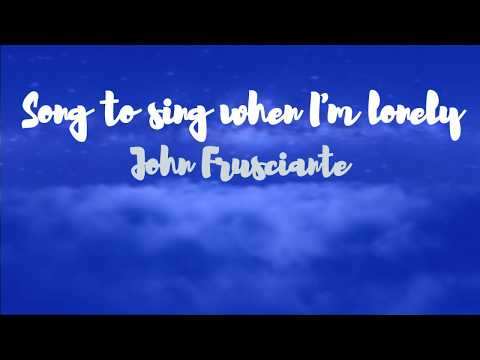 Song to Sing when I'm Lonely - John Frusciante lyrics