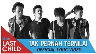 Last Child - Tak Pernah Ternilai #TPT (official lyric video)