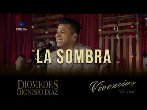 La Sombra - Diomedes Dionisio Diaz ( Vivencias