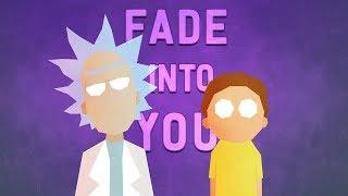 Rick & Morty - Fade Into You