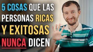 Video: 5 Cosas Que Las Personas Ricas Y Exitosas NUNCA Dicen