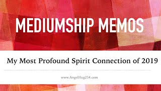 Mediumship Memos: My Most Profound Spirit Connection of 2019