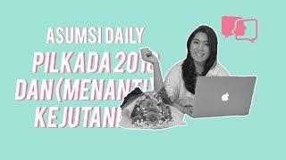 Pilkada 2018 dan (Menanti) Kejutannya - Asumsi Daily