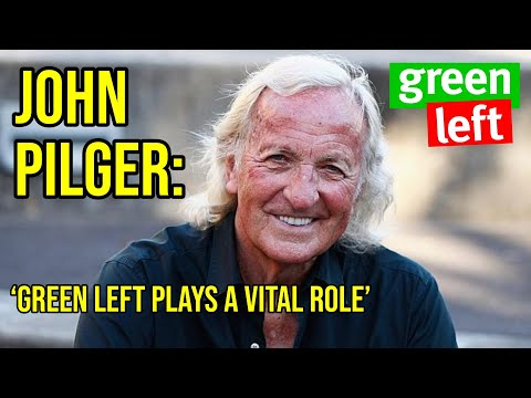 John Pilger: 'Green Left plays a vital role'