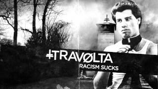 Travølta - Racism Sucks