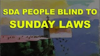 The SDA people are BLIND to Sunday Laws