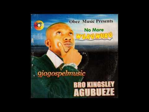 Kingsley Agubueze - No More Wuruwuru